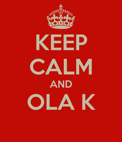Poster: KEEP CALM AND OLA K