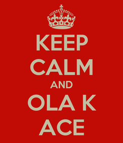 Poster: KEEP CALM AND OLA K ACE