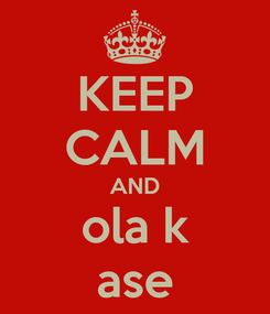 Poster: KEEP CALM AND ola k ase