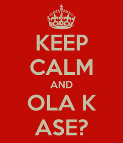 Poster: KEEP CALM AND OLA K ASE?