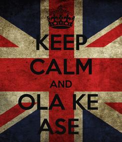 Poster: KEEP CALM AND OLA KE  ASE