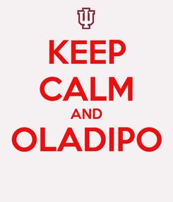 Poster: KEEP CALM AND OLADIPO