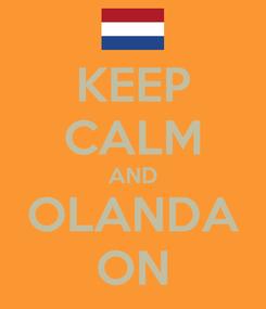 Poster: KEEP CALM AND OLANDA ON