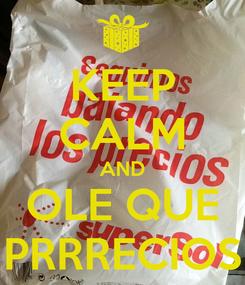 Poster: KEEP CALM AND OLE QUE PRRRECIOS