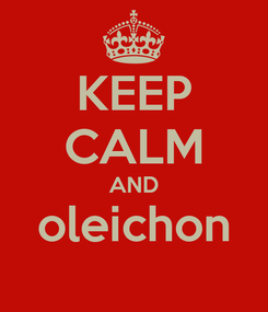 Poster: KEEP CALM AND oleichon