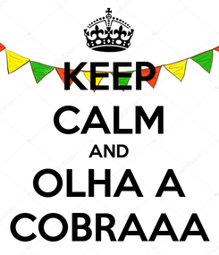 Poster: KEEP CALM AND OLHA A COBRAAA