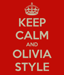 Poster: KEEP CALM AND OLIVIA STYLE