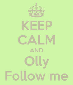 Poster: KEEP CALM AND Olly Follow me
