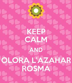 Poster: KEEP CALM AND OLORA L'AZAHAR ROSMA