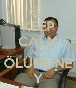 Poster: KEEP CALM AND ÖLÜMÜNE Y