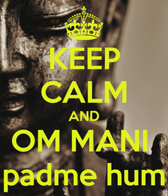 Poster: KEEP CALM AND OM MANI  padme hum