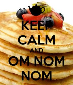 Poster: KEEP CALM AND OM NOM NOM