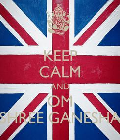 Poster: KEEP CALM AND OM SHREE GANESHA
