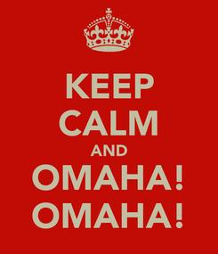 Poster: KEEP CALM AND OMAHA! OMAHA!