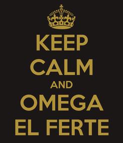 Poster: KEEP CALM AND OMEGA EL FERTE