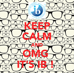 Poster: KEEP CALM AND OMG  IT'S IB !