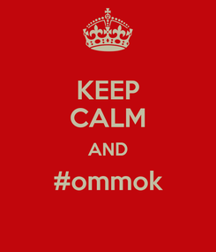 Poster: KEEP CALM AND #ommok