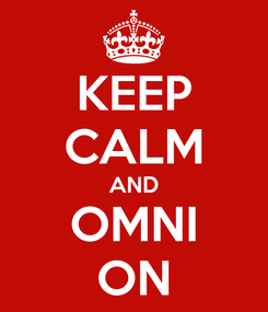 Poster: KEEP CALM AND OMNI ON