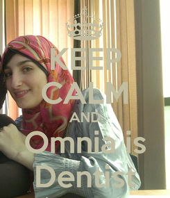 Poster: KEEP CALM AND Omnia is Dentist