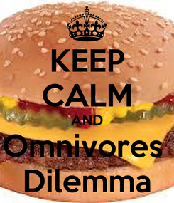 Poster: KEEP CALM AND Omnivores  Dilemma