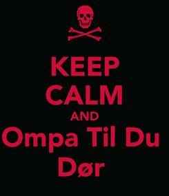 Poster: KEEP CALM AND Ompa Til Du   Dør
