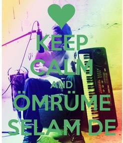 Poster: KEEP CALM AND ÖMRÜME SELAM DE