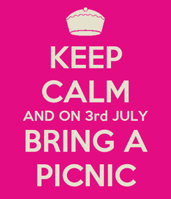 Poster: KEEP CALM AND ON 3rd JULY BRING A PICNIC