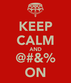 Poster: KEEP CALM AND @#&% ON