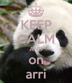 Poster: KEEP CALM AND on arri