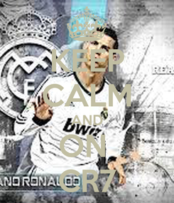Poster: KEEP CALM AND ON  CR7