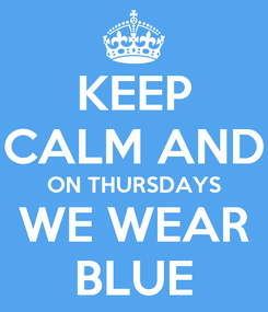 Poster: KEEP CALM AND ON THURSDAYS WE WEAR BLUE