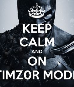 Poster: KEEP CALM AND ON TIMZ0R MODE
