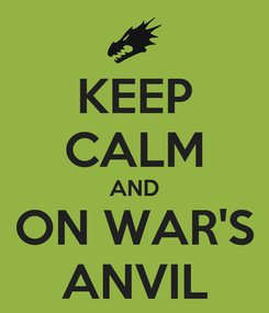 Poster: KEEP CALM AND ON WAR'S ANVIL