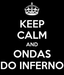 Poster: KEEP CALM AND ONDAS DO INFERNO