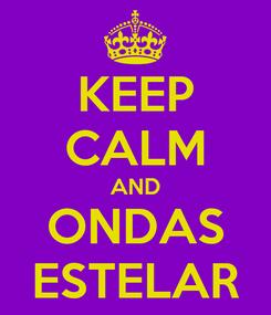 Poster: KEEP CALM AND ONDAS ESTELAR