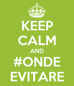 Poster: KEEP CALM AND #ONDE EVITARE