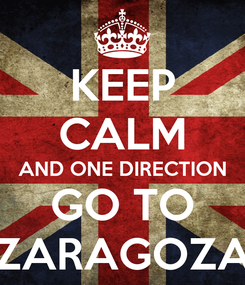 Poster: KEEP CALM AND ONE DIRECTION GO TO ZARAGOZA