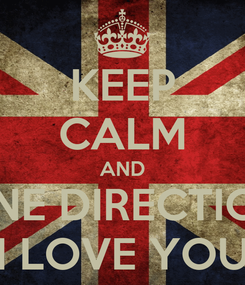 Poster: KEEP CALM AND ONE DIRECTION I LOVE YOU