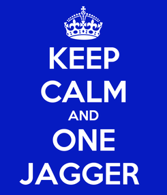 Poster: KEEP CALM AND ONE JAGGER