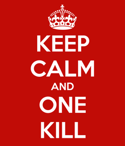 Poster: KEEP CALM AND ONE KILL