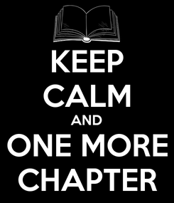 Poster: KEEP CALM AND ONE MORE CHAPTER
