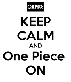 Poster: KEEP CALM AND One Piece  ON