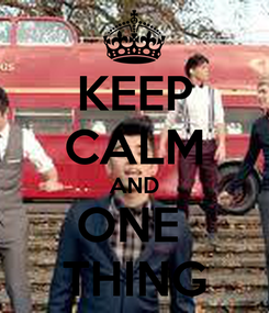 Poster: KEEP CALM AND ONE  THING