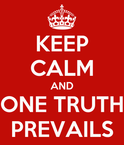 Poster: KEEP CALM AND ONE TRUTH PREVAILS