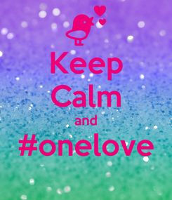 Poster: Keep Calm and #onelove