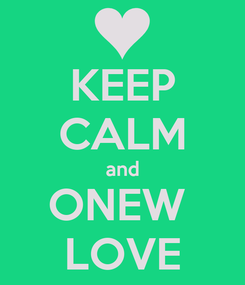 Poster: KEEP CALM and ONEW  LOVE