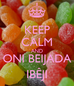 Poster: KEEP CALM AND ONI BEIJADA IBÊJI