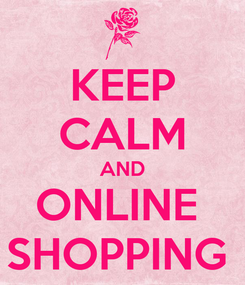 Poster: KEEP CALM AND ONLINE  SHOPPING