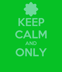 Poster: KEEP CALM AND ONLY