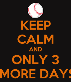 Poster: KEEP CALM AND ONLY 3  MORE DAYS